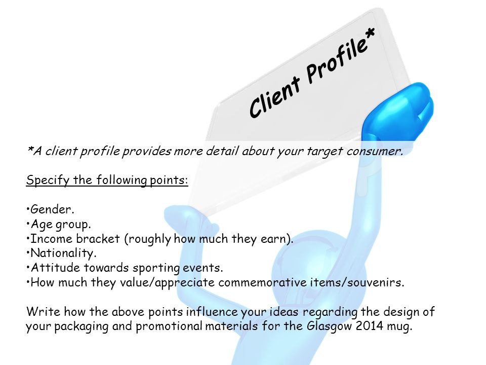 Client Profile* *A client profile provides more detail about your target consumer. Specify the following points: