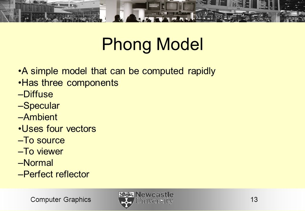 Phong Model A simple model that can be computed rapidly