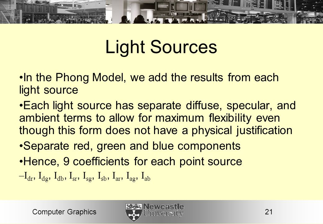 Light Sources In the Phong Model, we add the results from each light source.