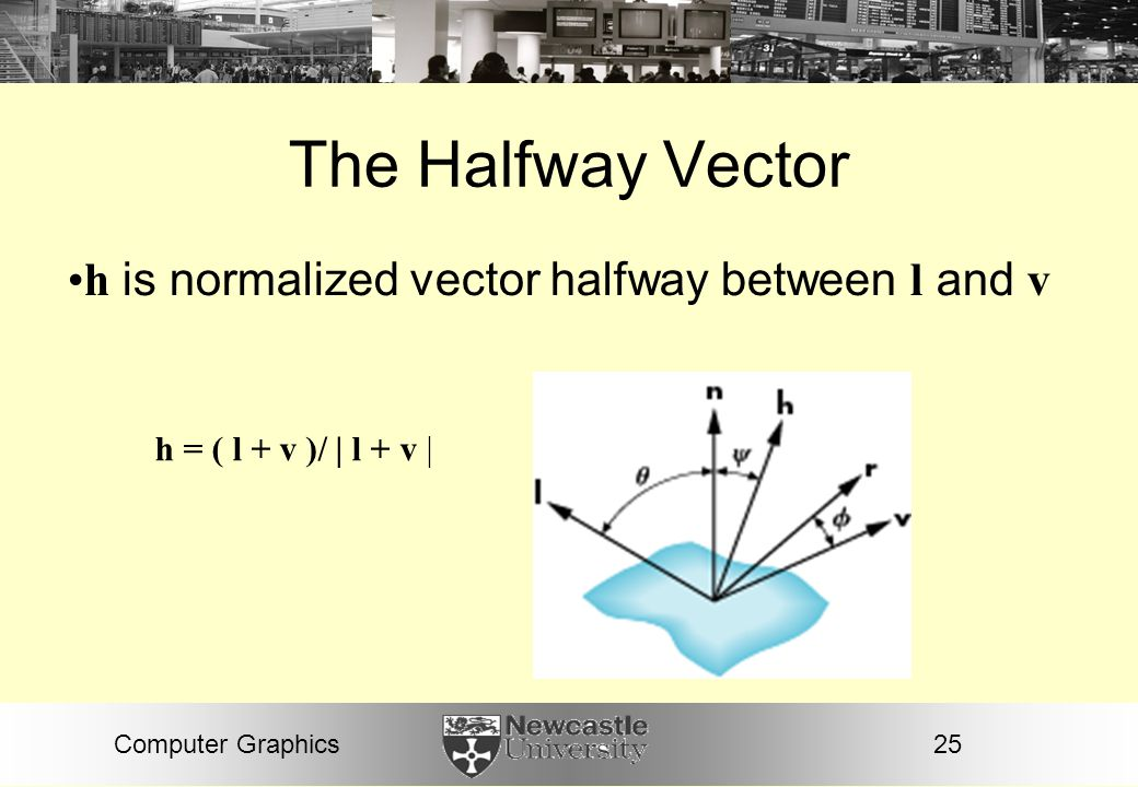 The Halfway Vector h is normalized vector halfway between l and v