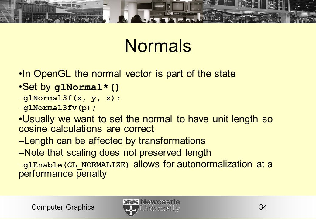 Normals In OpenGL the normal vector is part of the state