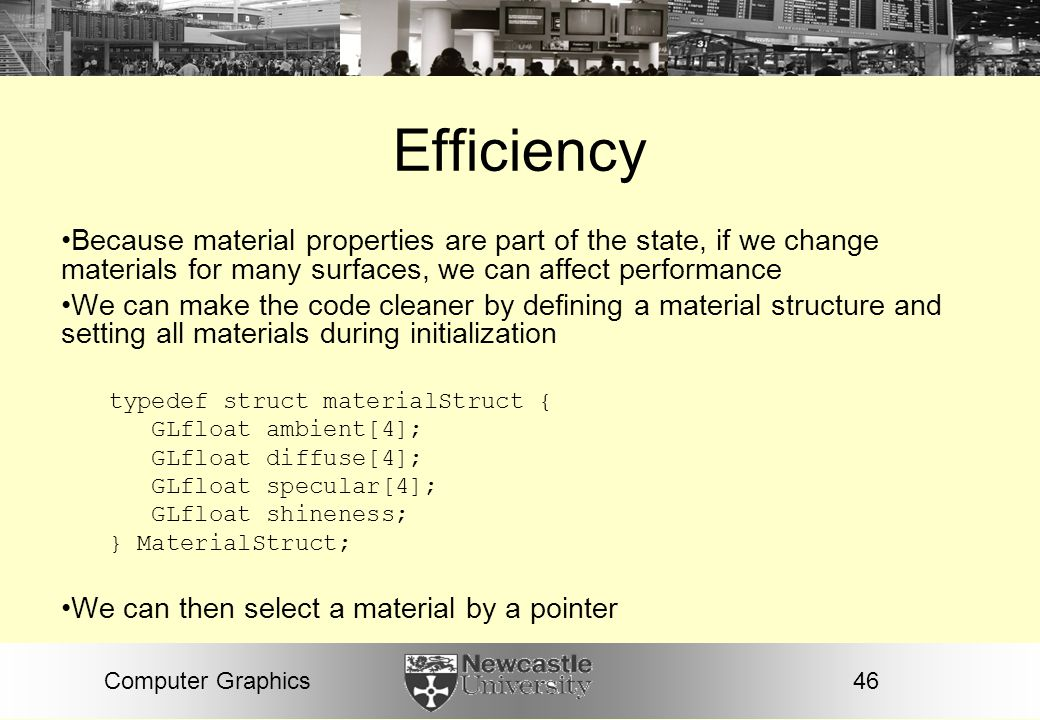 Efficiency Because material properties are part of the state, if we change materials for many surfaces, we can affect performance.