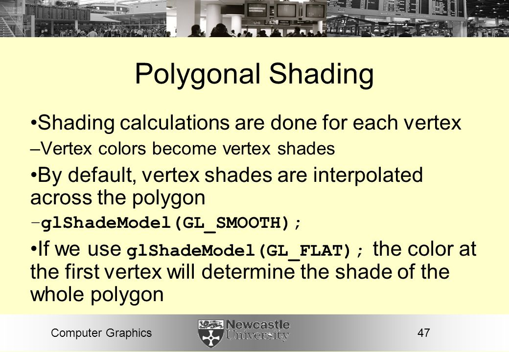 Polygonal Shading Shading calculations are done for each vertex