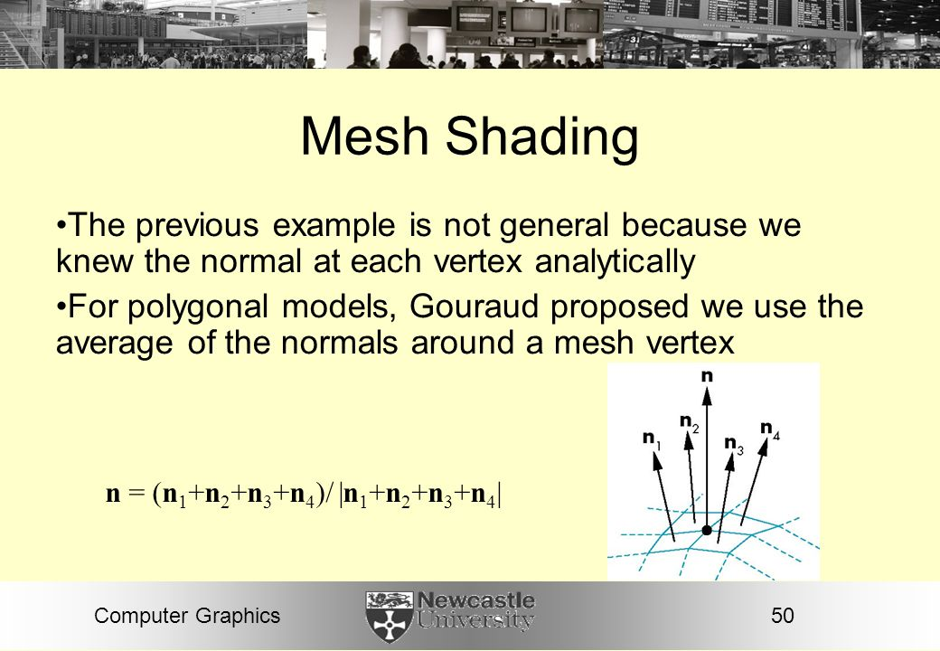 Mesh Shading The previous example is not general because we knew the normal at each vertex analytically.