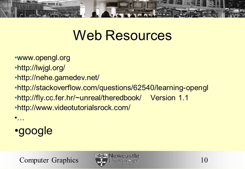 Web Resources google www.opengl.org http://lwjgl.org/