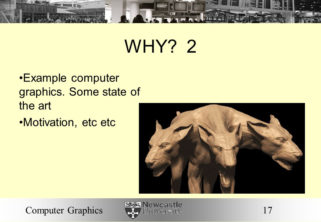 WHY 2 Example computer graphics. Some state of the art