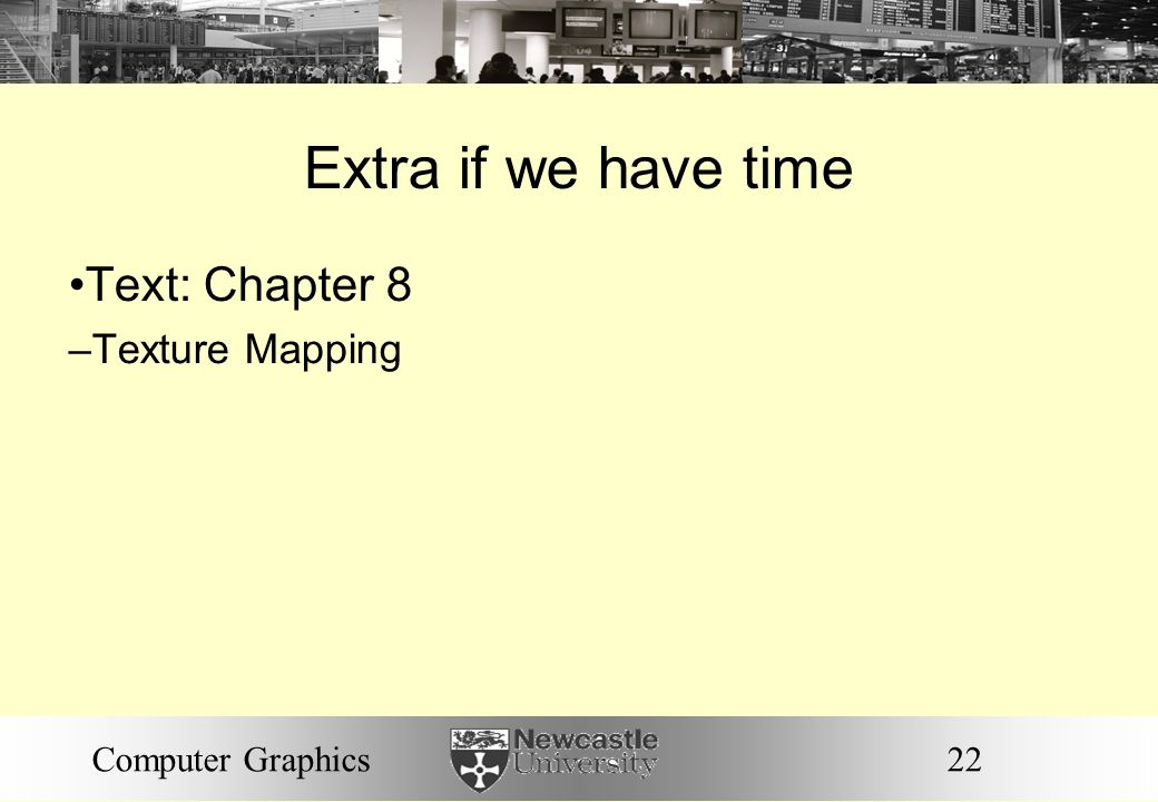 Extra if we have time Text: Chapter 8 Texture Mapping