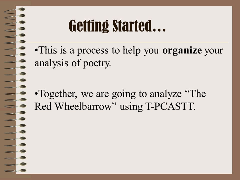 Getting Started… This is a process to help you organize your analysis of poetry.