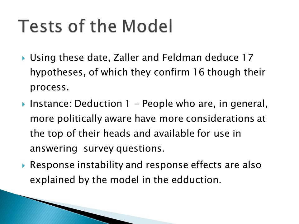 Tests of the Model Using these date, Zaller and Feldman deduce 17 hypotheses, of which they confirm 16 though their process.