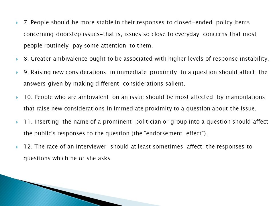 7. People should be more stable in their responses to closed-ended policy items concerning doorstep issues-that is, issues so close to everyday concerns that most people routinely pay some attention to them.