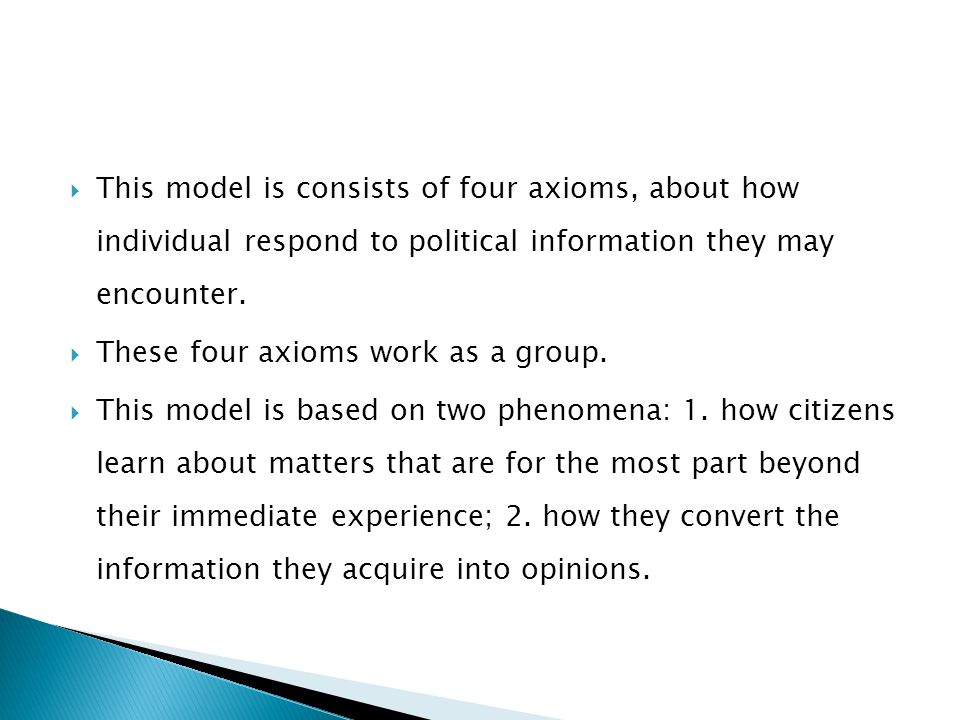 This model is consists of four axioms, about how individual respond to political information they may encounter.