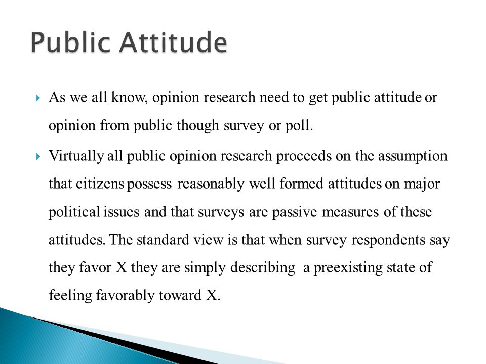 Public Attitude As we all know, opinion research need to get public attitude or opinion from public though survey or poll.