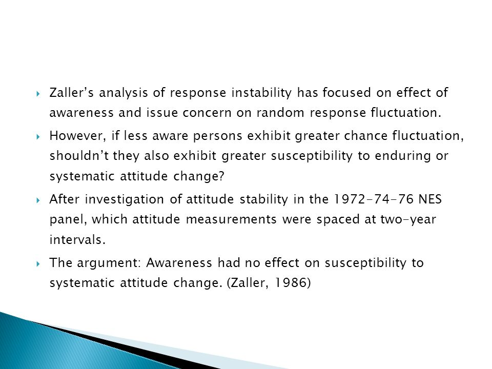 Zaller's analysis of response instability has focused on effect of awareness and issue concern on random response fluctuation.