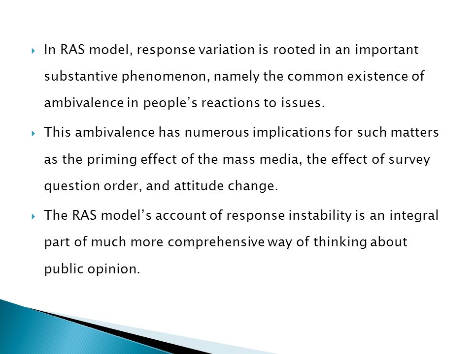 In RAS model, response variation is rooted in an important substantive phenomenon, namely the common existence of ambivalence in people's reactions to issues.