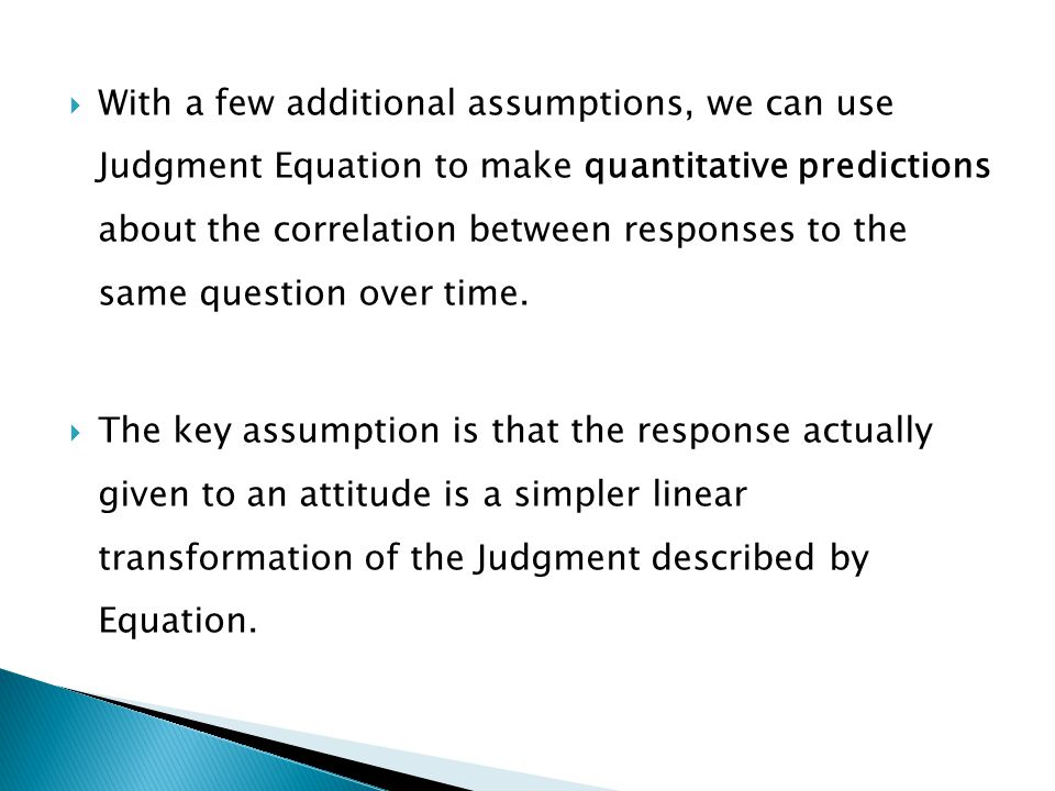 With a few additional assumptions, we can use Judgment Equation to make quantitative predictions about the correlation between responses to the same question over time.