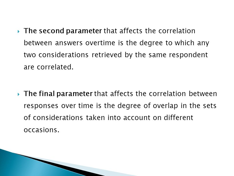 The second parameter that affects the correlation between answers overtime is the degree to which any two considerations retrieved by the same respondent are correlated.