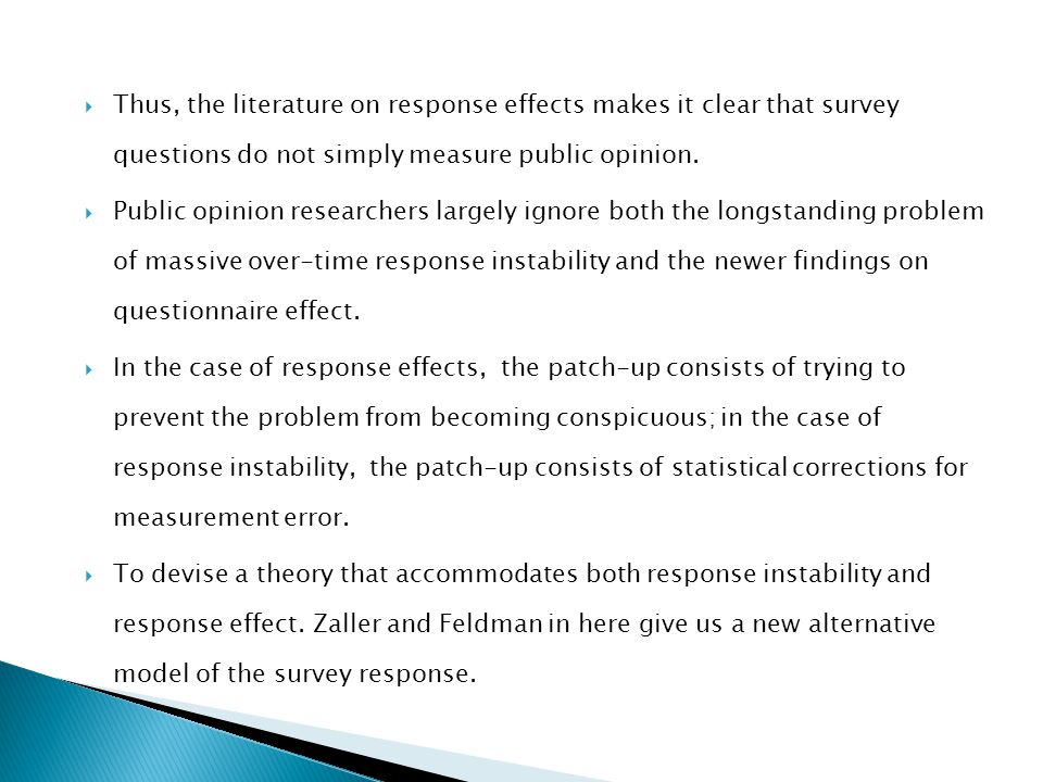 Thus, the literature on response effects makes it clear that survey questions do not simply measure public opinion.