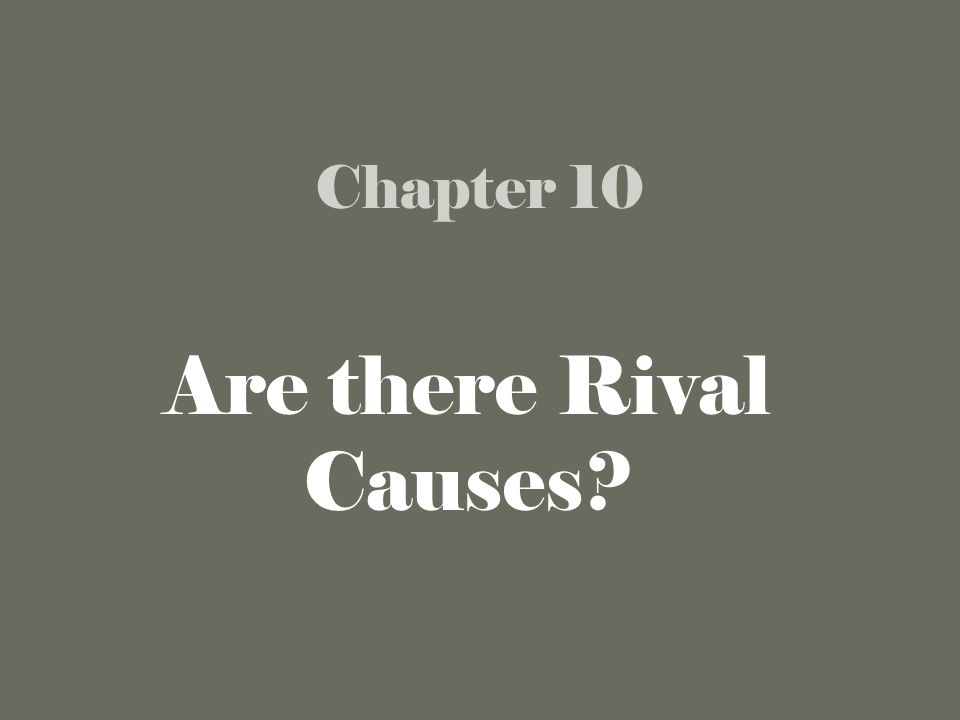 Chapter 10 Are there Rival Causes