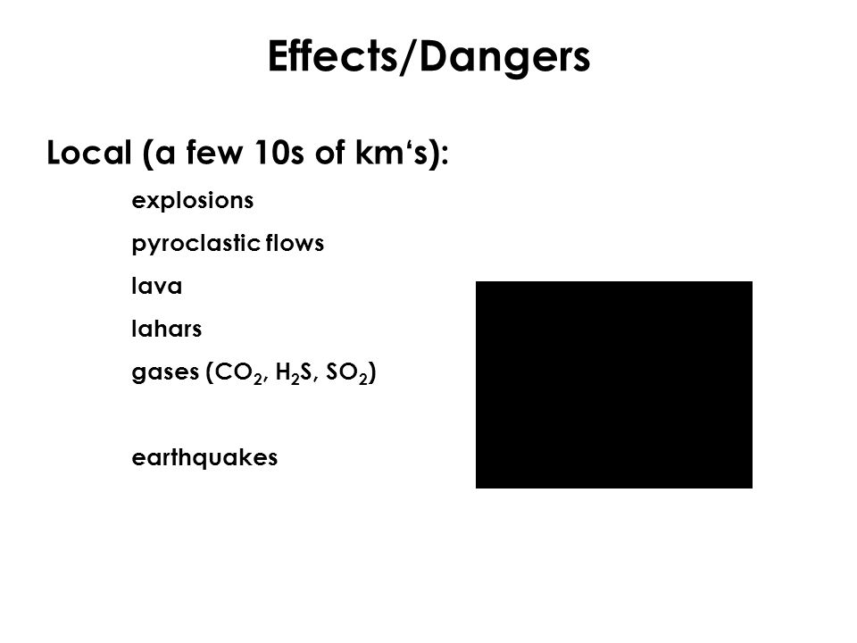 Effects/Dangers Local (a few 10s of km's): explosions