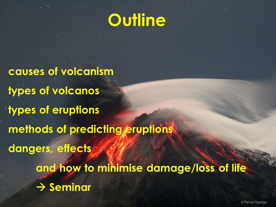 Outline causes of volcanism types of volcanos types of eruptions