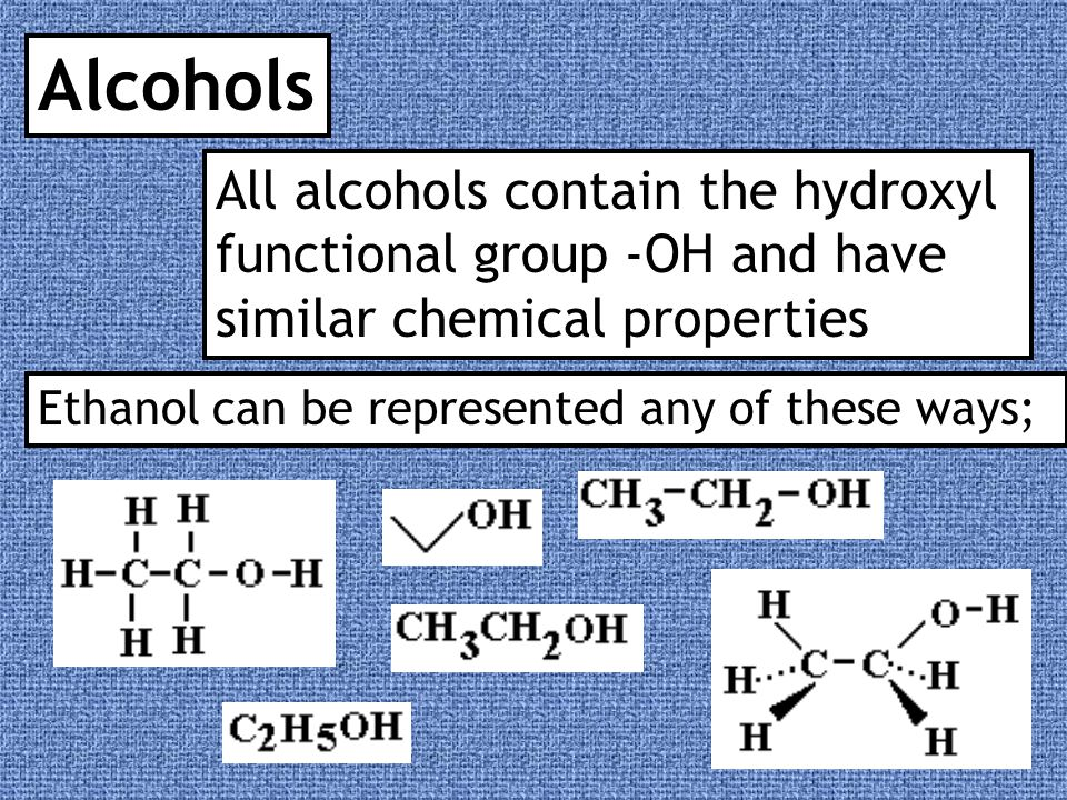 Alcohols All alcohols contain the hydroxyl functional group -OH and have similar chemical properties.