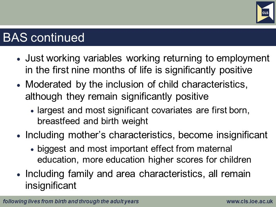 BAS continued Just working variables working returning to employment in the first nine months of life is significantly positive.