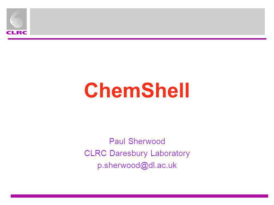 Paul Sherwood CLRC Daresbury Laboratory p.sherwood@dl.ac.uk