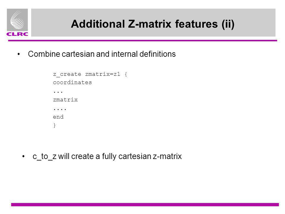 Additional Z-matrix features (ii)
