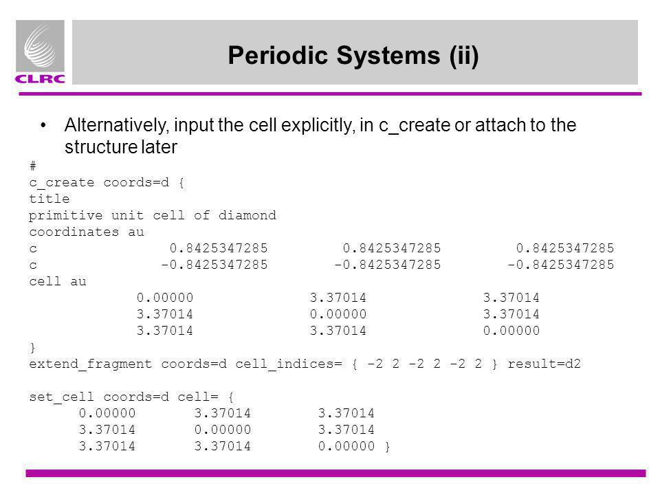 Periodic Systems (ii) Alternatively, input the cell explicitly, in c_create or attach to the structure later.