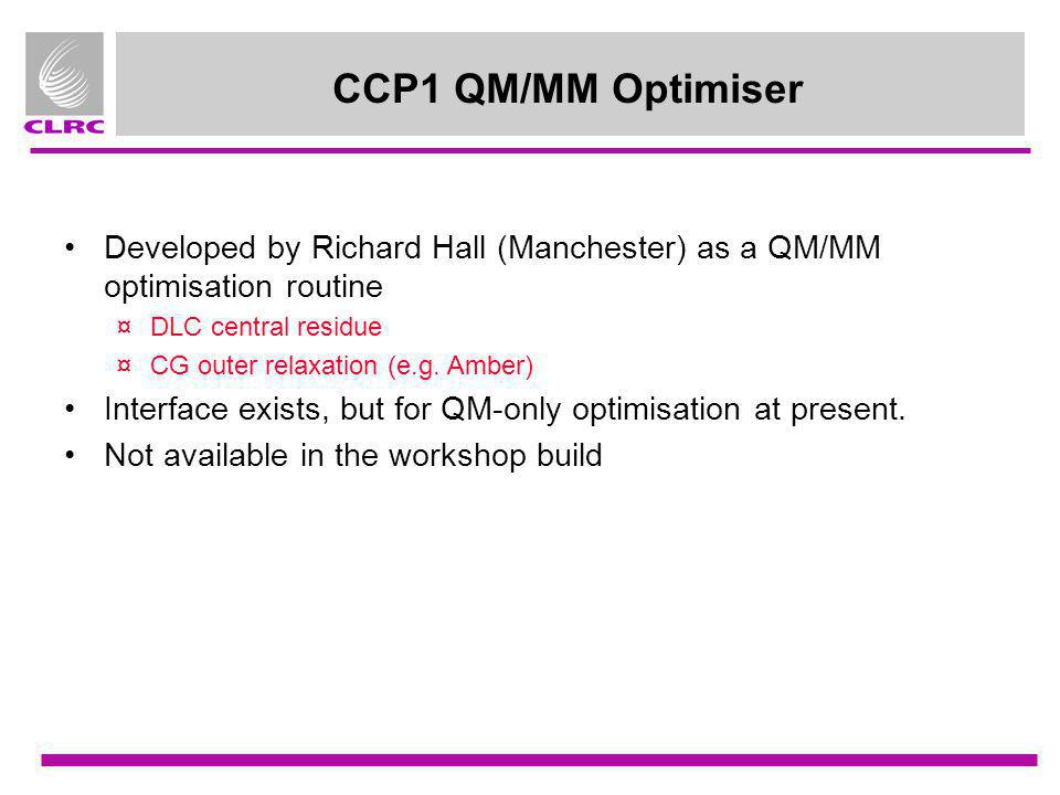CCP1 QM/MM Optimiser Developed by Richard Hall (Manchester) as a QM/MM optimisation routine. DLC central residue.