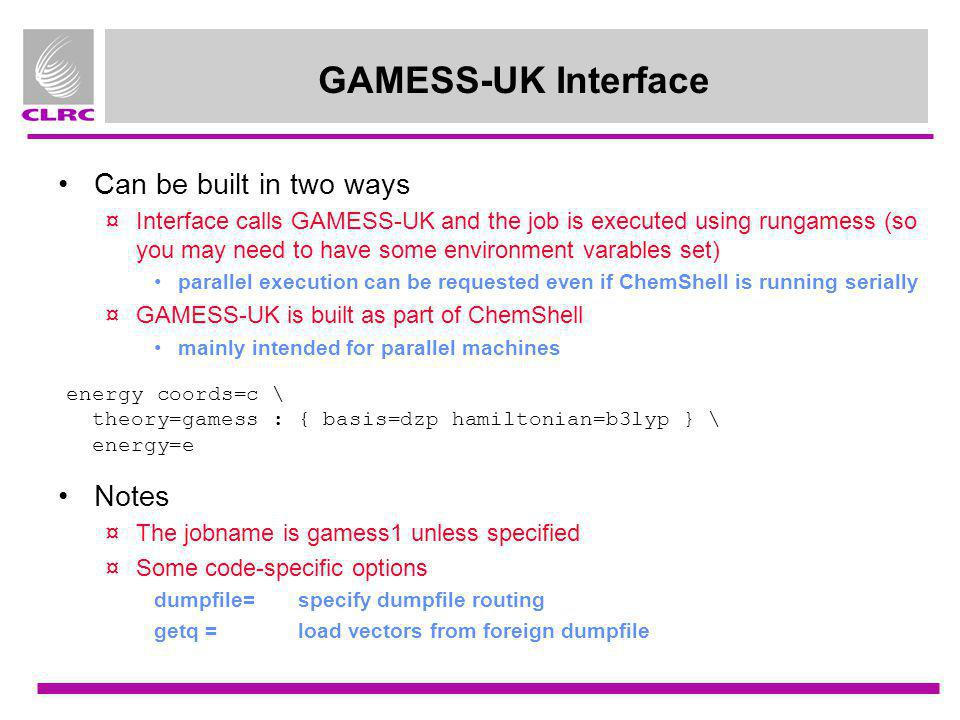 GAMESS-UK Interface Can be built in two ways Notes