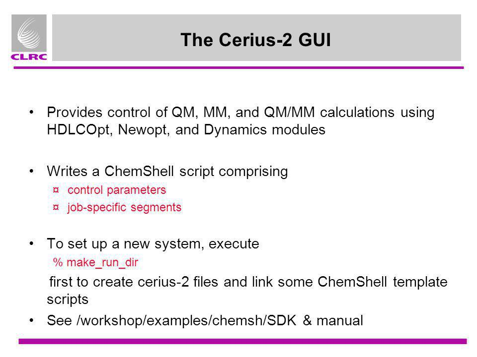 The Cerius-2 GUI Provides control of QM, MM, and QM/MM calculations using HDLCOpt, Newopt, and Dynamics modules.
