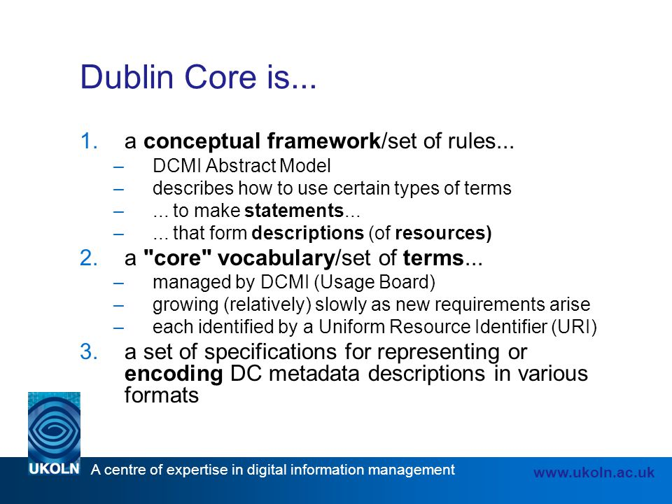 Dublin Core is... a conceptual framework/set of rules...