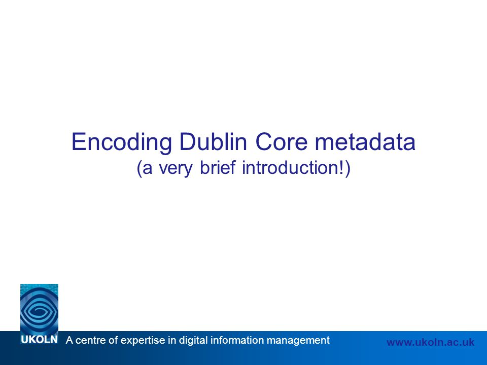 Encoding Dublin Core metadata (a very brief introduction!)