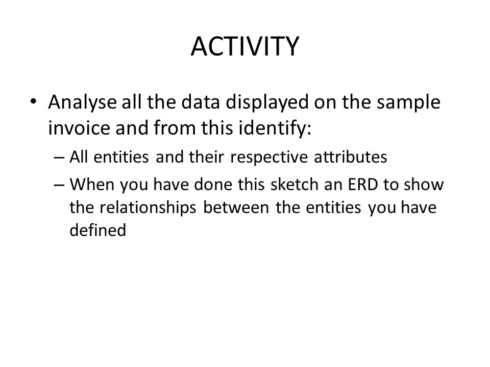 ACTIVITY Analyse all the data displayed on the sample invoice and from this identify: All entities and their respective attributes.