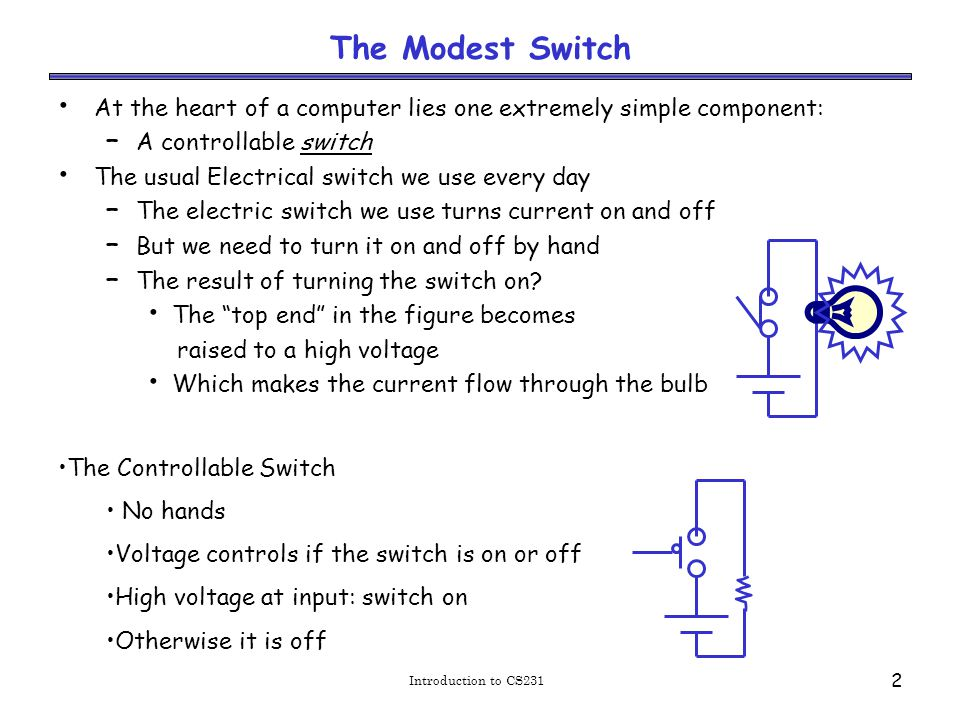 Using the switch Input. Output is high (voltage) if and only if the input is high. Output. Now we can make one circuit control another switch…
