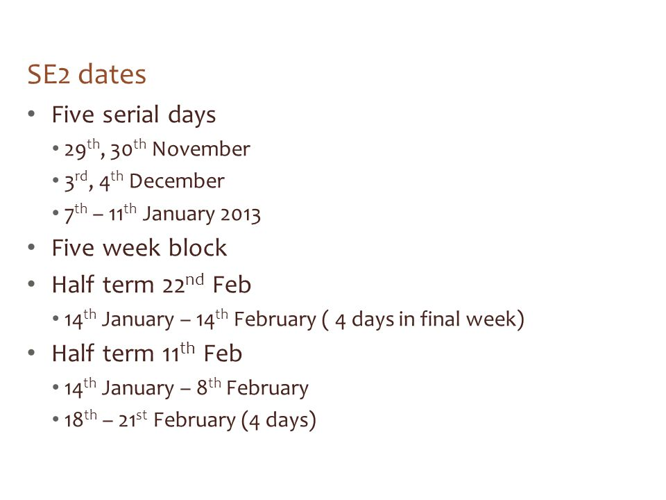 SE2 dates Five serial days Five week block Half term 22nd Feb