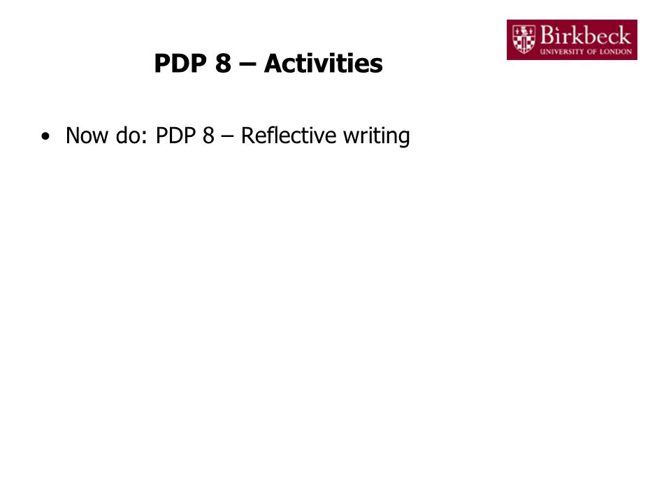 PDP 8 – Activities Now do: PDP 8 – Reflective writing