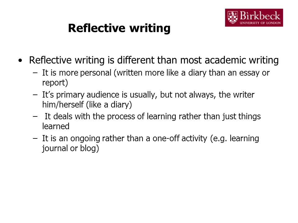 Reflective writing Reflective writing is different than most academic writing.
