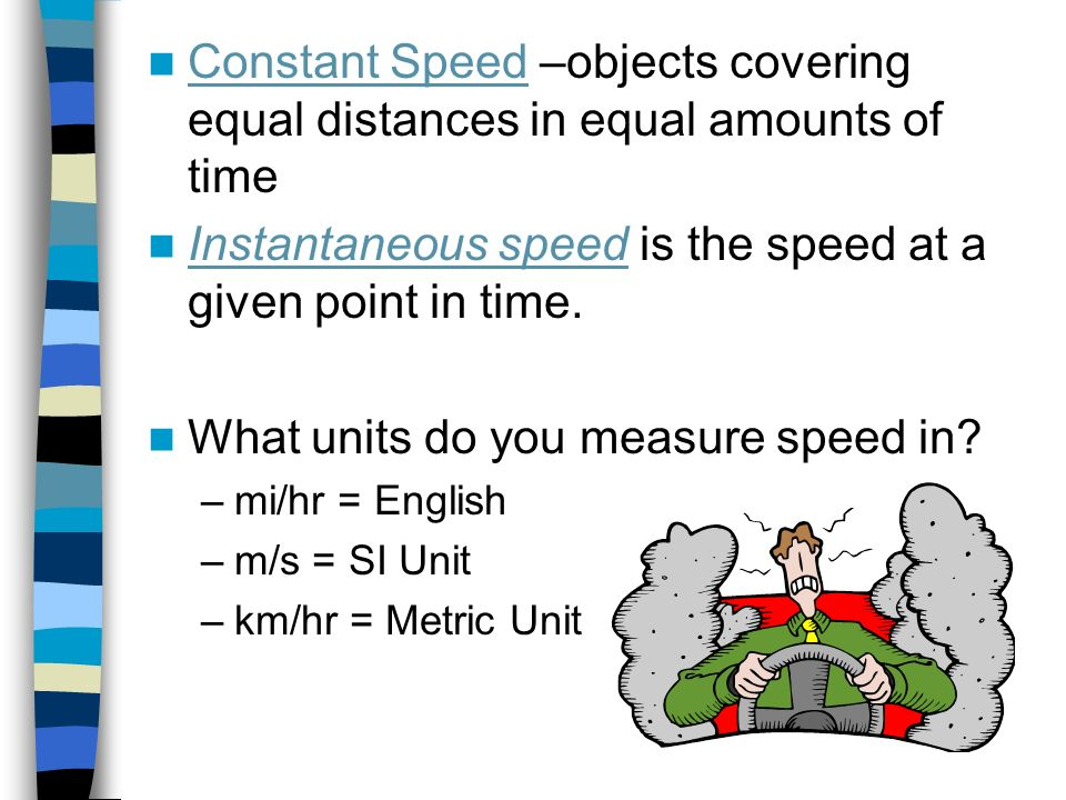Instantaneous speed is the speed at a given point in time.