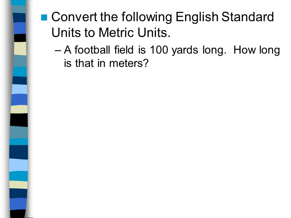 Convert the following English Standard Units to Metric Units.