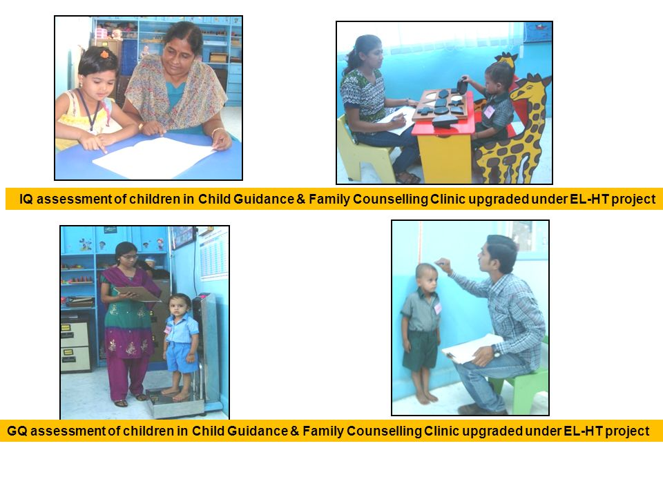 IQ assessment of children in Child Guidance & Family Counselling Clinic upgraded under EL-HT project