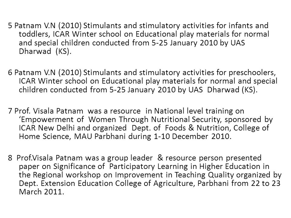 5 Patnam V.N (2010) Stimulants and stimulatory activities for infants and toddlers, ICAR Winter school on Educational play materials for normal and special children conducted from 5-25 January 2010 by UAS Dharwad (KS).