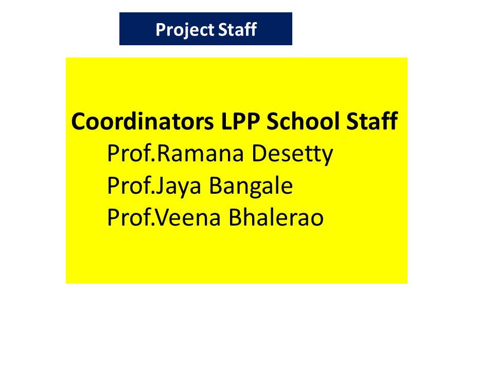 Coordinators LPP School Staff Prof.Ramana Desetty Prof.Jaya Bangale