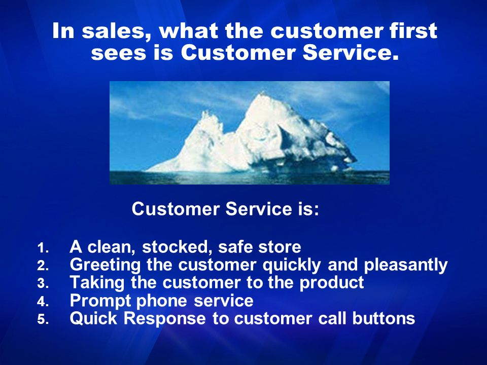 In sales, what the customer first sees is Customer Service.