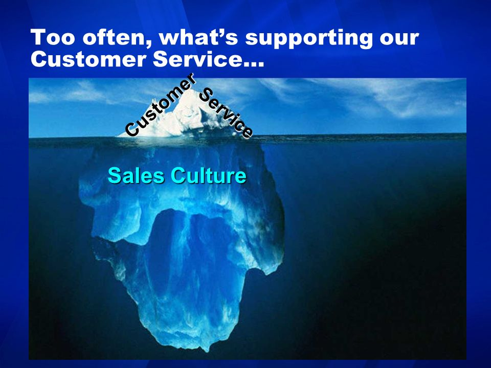 Too often, what's supporting our Customer Service…