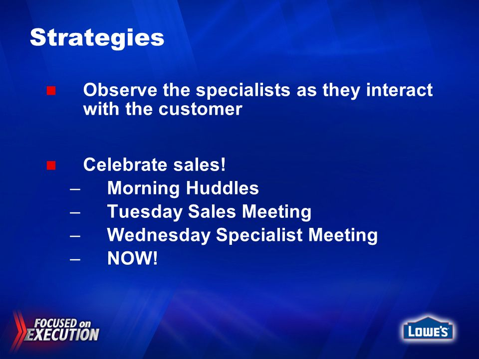 Strategies Observe the specialists as they interact with the customer