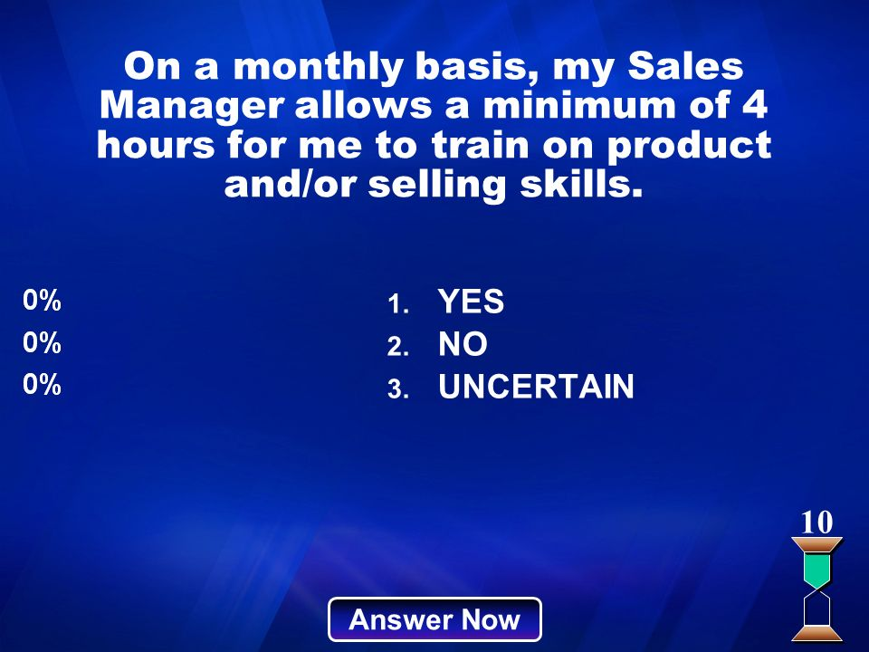 On a monthly basis, my Sales Manager allows a minimum of 4 hours for me to train on product and/or selling skills.