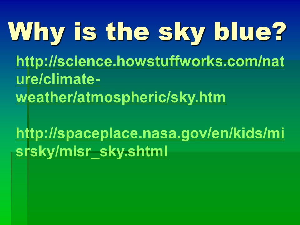 Why is the sky blue http://science.howstuffworks.com/nature/climate-weather/atmospheric/sky.htm.