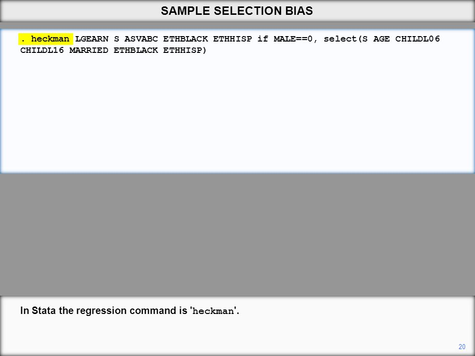 SAMPLE SELECTION BIAS In Stata the regression command is heckman .